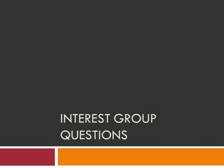 INTEREST GROUP QUESTIONS. Question  Different interest groups will choose different techniques to achieve their objectives based on their resources,