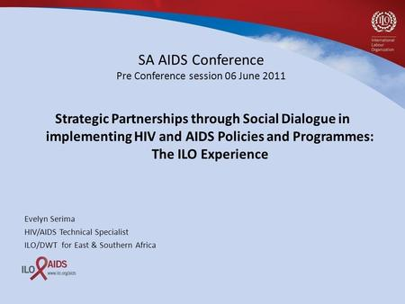 SA AIDS Conference Pre Conference session 06 June 2011 Strategic Partnerships through Social Dialogue in implementing HIV and AIDS Policies and Programmes: