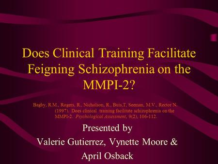 Does Clinical Training Facilitate Feigning Schizophrenia on the MMPI-2? Bagby, R.M., Rogers, R., Nicholson, R., Buis,T, Seeman, M.V., Rector N. (1997).