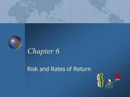 Chapter 6 Risk and Rates of Return 2 Chapter 6 Objectives Inflation and rates of return How to measure risk (variance, standard deviation, beta) How.