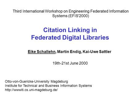 Citation Linking in Federated Digital Libraries Eike Schallehn, Martin Endig, Kai-Uwe Sattler Otto-von-Guericke-University Magdeburg Institute for Technical.