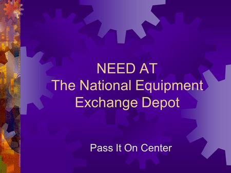 NEED AT The National Equipment Exchange Depot Pass It On Center.