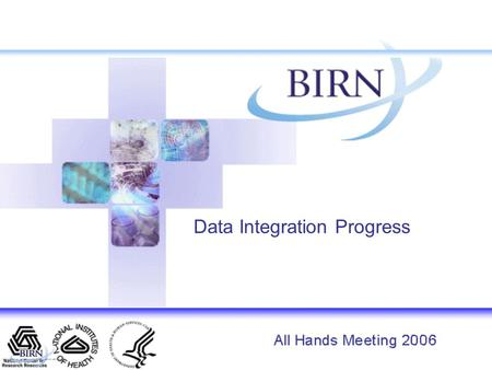 Data Integration Progress. BIRN Data Integration Framework 2. Create conceptual links to a shared ontology 1. Create multimodal databases 3. Situate the.