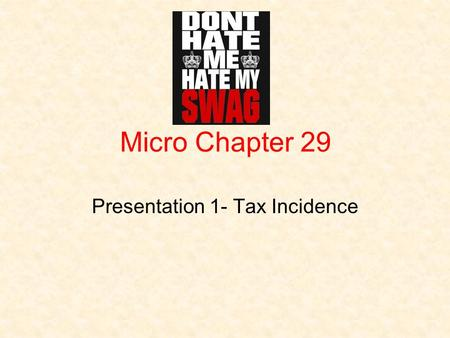 Micro Chapter 29 Presentation 1- Tax Incidence. Public Choice Theory Economic analysis of government decision making, politics and elections ***majority.