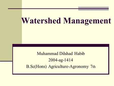 Watershed Management Muhammad Dilshad Habib 2004-ag-1414