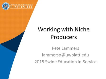 Working with Niche Producers Pete Lammers 2015 Swine Education In-Service.