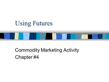 Using Futures Commodity Marketing Activity Chapter #4.