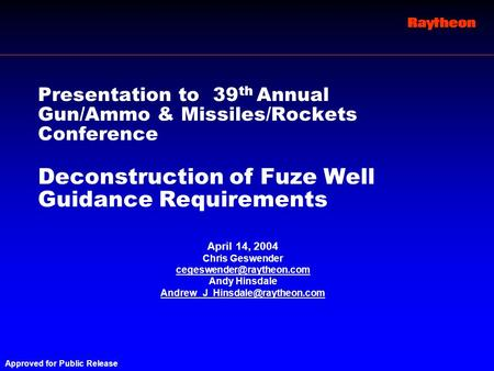 Approved for Public Release Presentation to 39 th Annual Gun/Ammo & Missiles/Rockets Conference Deconstruction of Fuze Well Guidance Requirements April.