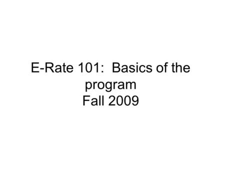 E-Rate 101: Basics of the program Fall 2009. Contact information Pam Jacobs 515-975-0071 A copy of the powerpoint is available at.
