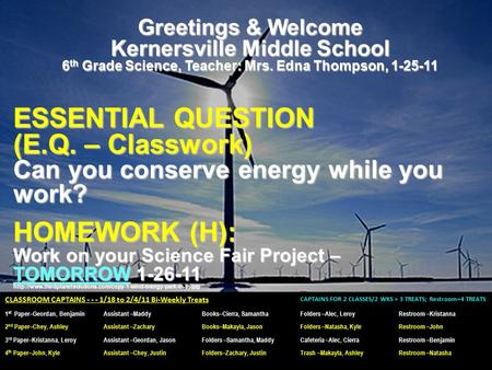 Greetings & Welcome Kernersville Middle School 6 th Grade Science, Teacher: Mrs. Edna Thompson, 1-25-11 ESSENTIAL QUESTION (E.Q. – Classwork) Can you conserve.