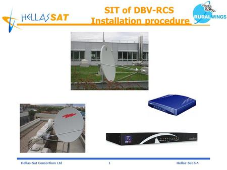 1Hellas-Sat Consortium LtdHellas-Sat S.A SIT of DBV-RCS Installation procedure.