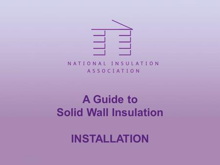 A Guide to Solid Wall Insulation INSTALLATION. Surveys Properties need to be fully surveyed Is substrate suitable for mechanical fix? Is there sufficient.