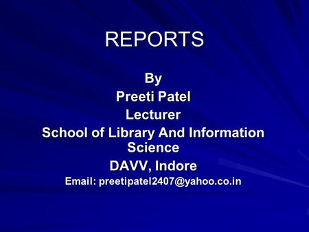 REPORTS By Preeti Patel Lecturer School of Library And Information Science DAVV, Indore