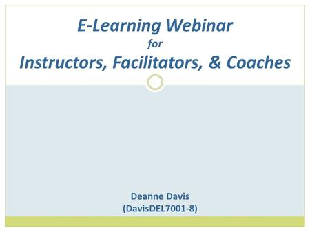 E-Learning Webinar for Instructors, Facilitators, & Coaches Deanne Davis (DavisDEL7001-8)