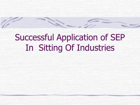 Successful Application of SEP In Sitting Of Industries.