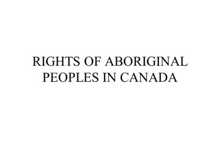 RIGHTS OF ABORIGINAL PEOPLES IN CANADA. Social and Economic Conditions Approximately 1.2 million aboriginal people Different groups –Status and non-status.