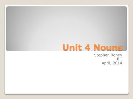 Unit 4 Nouns Stephen Roney JIC April, 2014. drill Stephen Roney JIC April 2014.