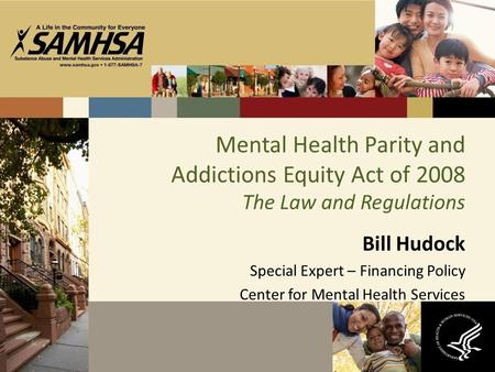 Mental Health Parity and Addictions Equity Act of 2008 The Law and Regulations Bill Hudock Special Expert – Financing Policy Center for Mental Health Services.