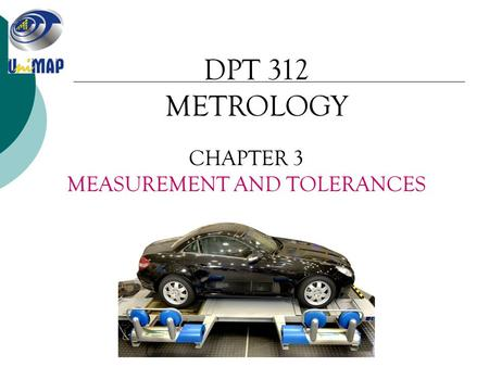 DPT 312 METROLOGY CHAPTER 3 MEASUREMENT AND TOLERANCES