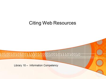 Library 10 – Information Competency Citing Web Resources.