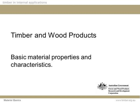 Www.timber.org.au timber in internal applications Material Basics Timber and Wood Products Basic material properties and characteristics.