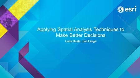 Applying Spatial Analysis Techniques to Make Better Decisions