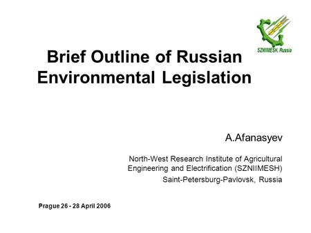 Brief Outline of Russian Environmental Legislation A.Afanasyev North-West Research Institute of Agricultural Engineering and Electrification (SZNIIMESH)