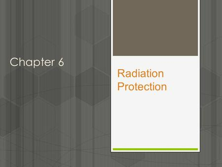 Radiation Protection Chapter 6. Copyright ©2012 by Pearson Education, Inc. All rights reserved. Essentials of Dental Radiography for Dental Assistants.