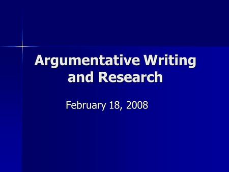 Argumentative Writing and Research February 18, 2008.