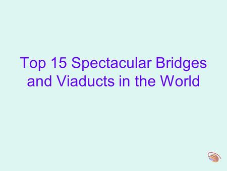 Top 15 Spectacular Bridges and Viaducts in the World.