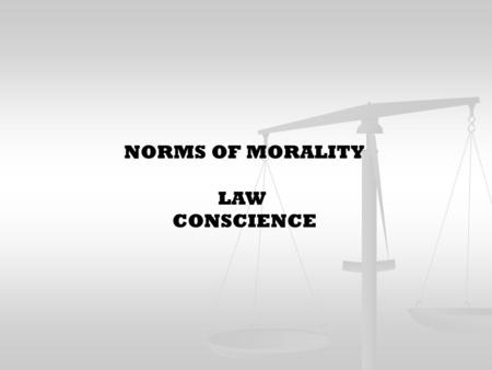 NORMS OF MORALITY LAW CONSCIENCE. LAW AN ORDINANCE OF REASON PROMULGATED FOR THE COMMON GOOD BY ONE WHO HAS CHARGE OF THE SOCIETY.