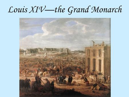 Louis XIV—the Grand Monarch. Our objectives are: In what ways was Cardinal Richelieu the de facto ruler of France? Identify the main conflict of the Fronde.