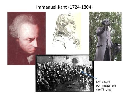 Immanuel Kant (1724-1804) Little Kant Pontificating to the Throng.