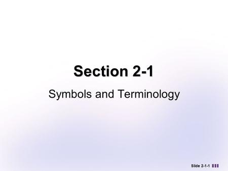 Slide 2-1-1 Section 2-1 Symbols and Terminology. SYMBOLS AND TERMINOLOGY Designating Sets Sets of Numbers and Cardinality Finite and Infinite Sets Equality.