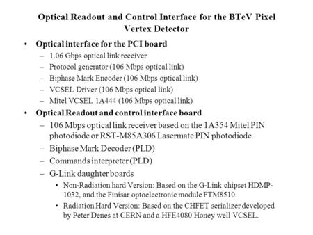 Optical Readout and Control Interface for the BTeV Pixel Vertex Detector Optical interface for the PCI board –1.06 Gbps optical link receiver –Protocol.