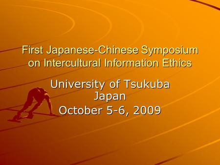 First Japanese-Chinese Symposium on Intercultural Information Ethics University of Tsukuba Japan October 5-6, 2009.
