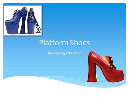 "Platform Shoes Technology Education.  Often referred to as ""the Elevated Orthopedic Nightmare,"" platform shoes were popular in the late 1960s and early."
