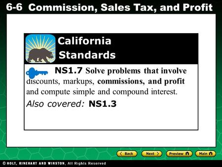 NS1.7 Solve problems that involve discounts, markups, commissions, and profit and compute simple and compound interest. Also covered: NS1.3 California.