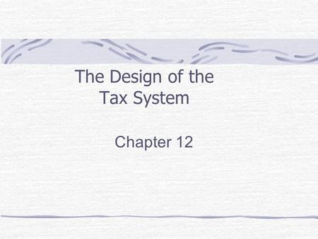 "The Design of the Tax System Chapter 12. "" In this world nothing is certain but death and taxes. ""... Benjamin Franklin 0 20 40 60 80 100 1789 Taxes paid."