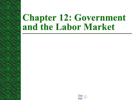 Next page Chapter 12: Government and the Labor Market.