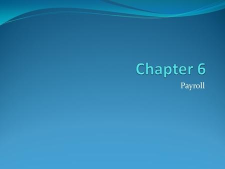Chapter 6 Payroll.