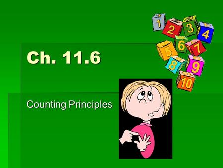 Ch. 11.6 Counting Principles. Example 1  Eight pieces of paper are numbered from 1-8 and placed in a box. One piece of paper is drawn from the box, its.