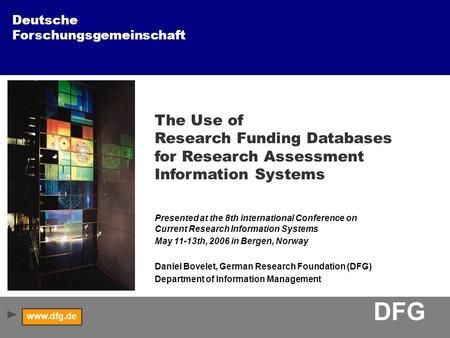 Deutsche Forschungsgemeinschaft www.dfg.de DFG The Use of Research Funding Databases for Research Assessment Information Systems Presented at the 8th international.