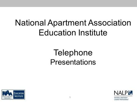 National Apartment Association Education Institute <strong>Telephone</strong> Presentations 1.