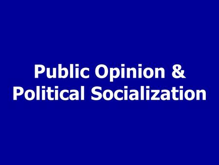 "Public Opinion & Political Socialization. Public Opinion How people think or feel about particular things Aggregate (sum) opinion of many ""publics"" (factions)"
