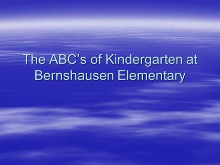 The ABC's of Kindergarten at Bernshausen Elementary.