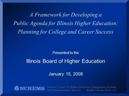 A Framework for Developing a Public Agenda for Illinois Higher Education: Planning for College and Career Success Presented to the Illinois Board of Higher.