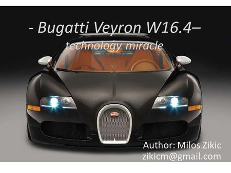 - Bugatti Veyron W16.4– technology miracle Author: Milos Zikic