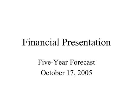 Financial Presentation Five-Year Forecast October 17, 2005.
