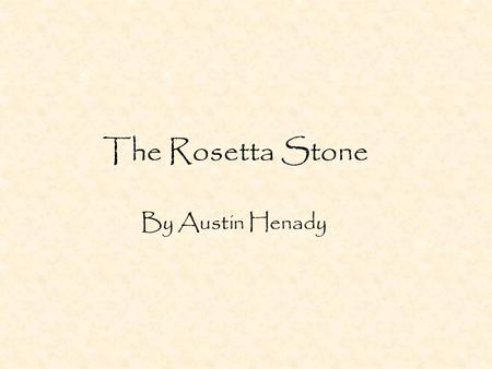 The Rosetta Stone By Austin Henady. What is the Rosetta Stone The Rosetta stone is a slab of black stone found in a town called el-Rashid (Rosetta). The.